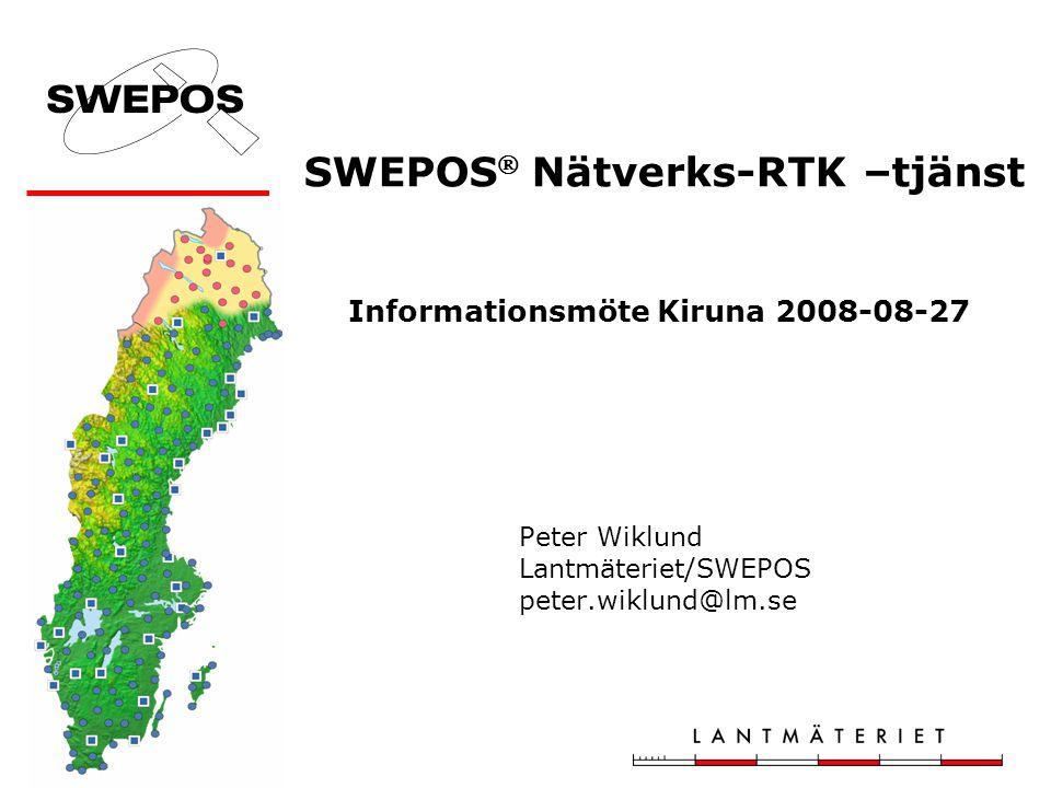 SWEPOS  Nätverks-RTK –tjänst Informationsmöte Kiruna 2008-08-27 Peter Wiklund Lantmäteriet/SWEPOS peter.wiklund@lm.se