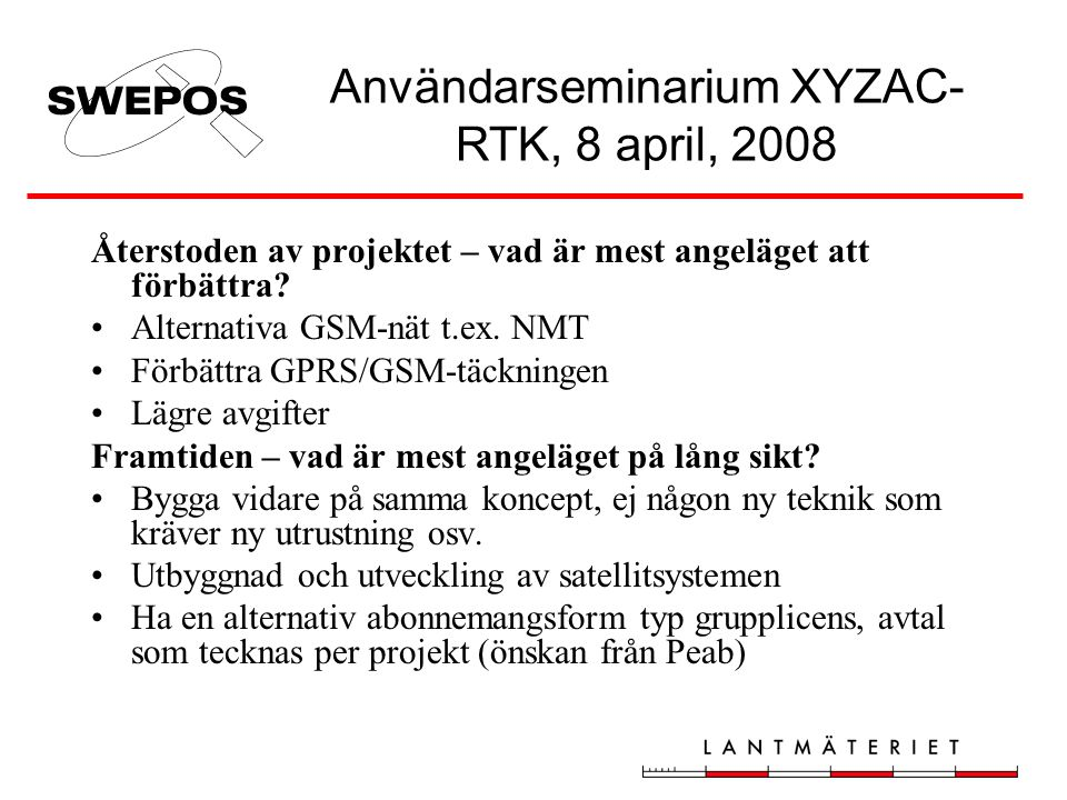 Återstoden av projektet – vad är mest angeläget att förbättra? •Alternativa GSM-nät t.ex. NMT •Förbättra GPRS/GSM-täckningen •Lägre avgifter Framtiden