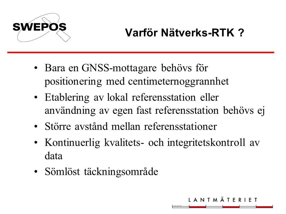 Varför Nätverks-RTK ? •Bara en GNSS-mottagare behövs för positionering med centimeternoggrannhet •Etablering av lokal referensstation eller användning