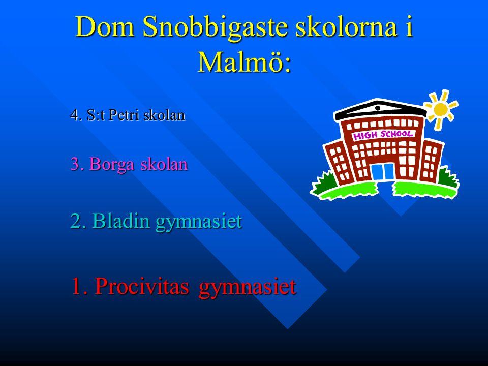 Dom Snobbigaste skolorna i Malmö: 4. S:t Petri skolan 3. Borga skolan 2. Bladin gymnasiet 1. Procivitas gymnasiet