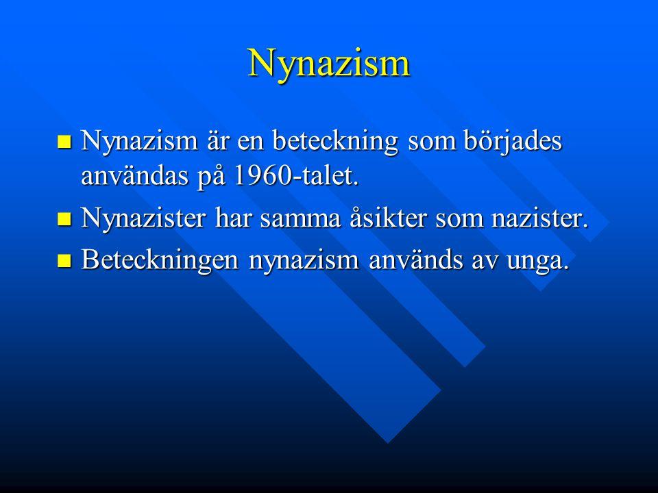Nynazism  Nynazism är en beteckning som börjades användas på 1960-talet.  Nynazister har samma åsikter som nazister.  Beteckningen nynazism används