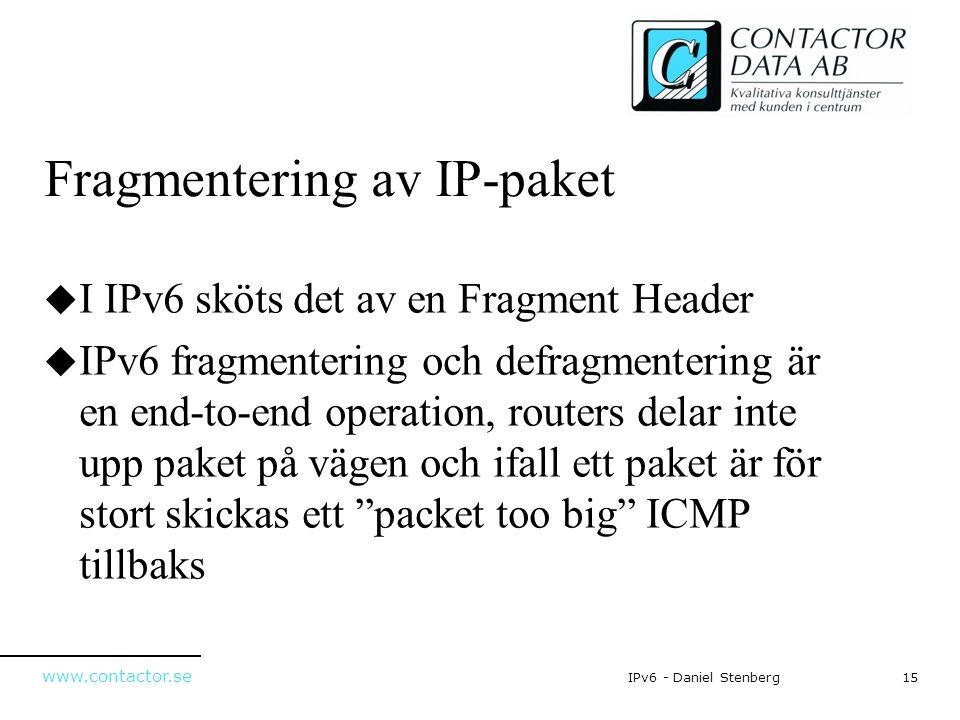 www.contactor.se 15IPv6 - Daniel Stenberg Fragmentering av IP-paket  I IPv6 sköts det av en Fragment Header  IPv6 fragmentering och defragmentering