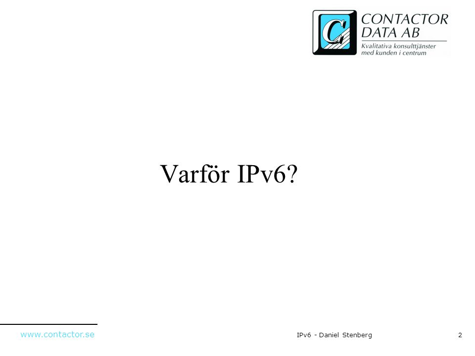 www.contactor.se 2IPv6 - Daniel Stenberg Varför IPv6?