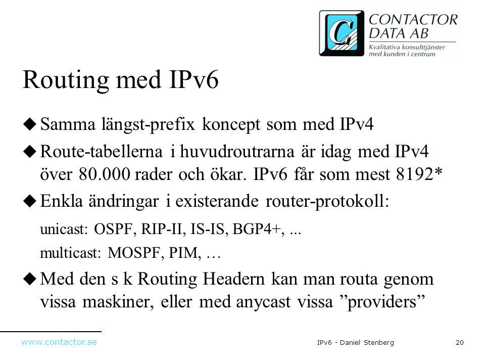 www.contactor.se 20IPv6 - Daniel Stenberg Routing med IPv6  Samma längst-prefix koncept som med IPv4  Route-tabellerna i huvudroutrarna är idag med