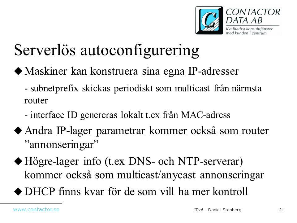 www.contactor.se 21IPv6 - Daniel Stenberg Serverlös autoconfigurering  Maskiner kan konstruera sina egna IP-adresser - subnetprefix skickas periodisk