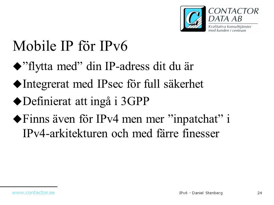 """www.contactor.se 24IPv6 - Daniel Stenberg Mobile IP för IPv6  """"flytta med"""" din IP-adress dit du är  Integrerat med IPsec för full säkerhet  Definie"""