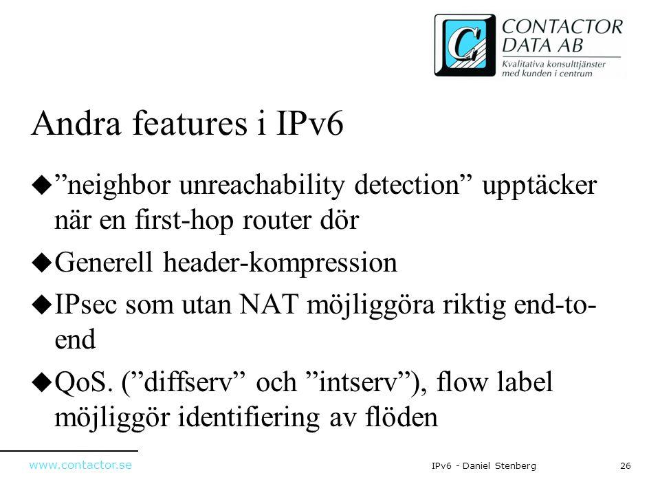"www.contactor.se 26IPv6 - Daniel Stenberg Andra features i IPv6  ""neighbor unreachability detection"" upptäcker när en first-hop router dör  Generell"