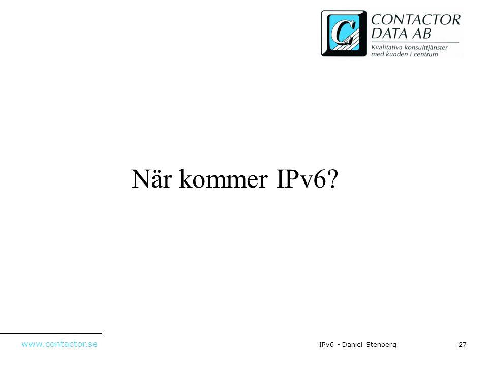 www.contactor.se 27IPv6 - Daniel Stenberg När kommer IPv6?