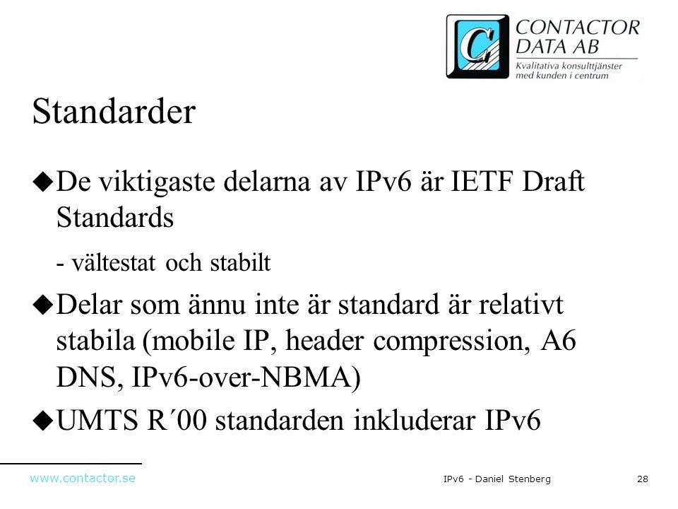 www.contactor.se 28IPv6 - Daniel Stenberg Standarder  De viktigaste delarna av IPv6 är IETF Draft Standards - vältestat och stabilt  Delar som ännu