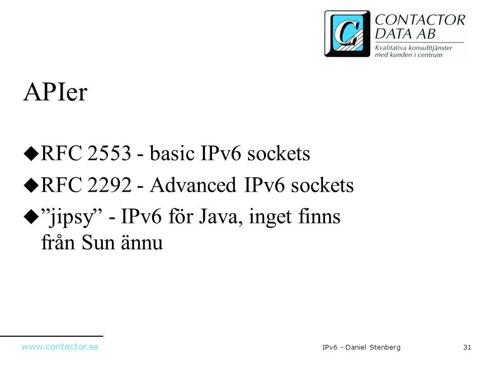 """www.contactor.se 31IPv6 - Daniel Stenberg APIer  RFC 2553 - basic IPv6 sockets  RFC 2292 - Advanced IPv6 sockets  """"jipsy"""" - IPv6 för Java, inget fi"""