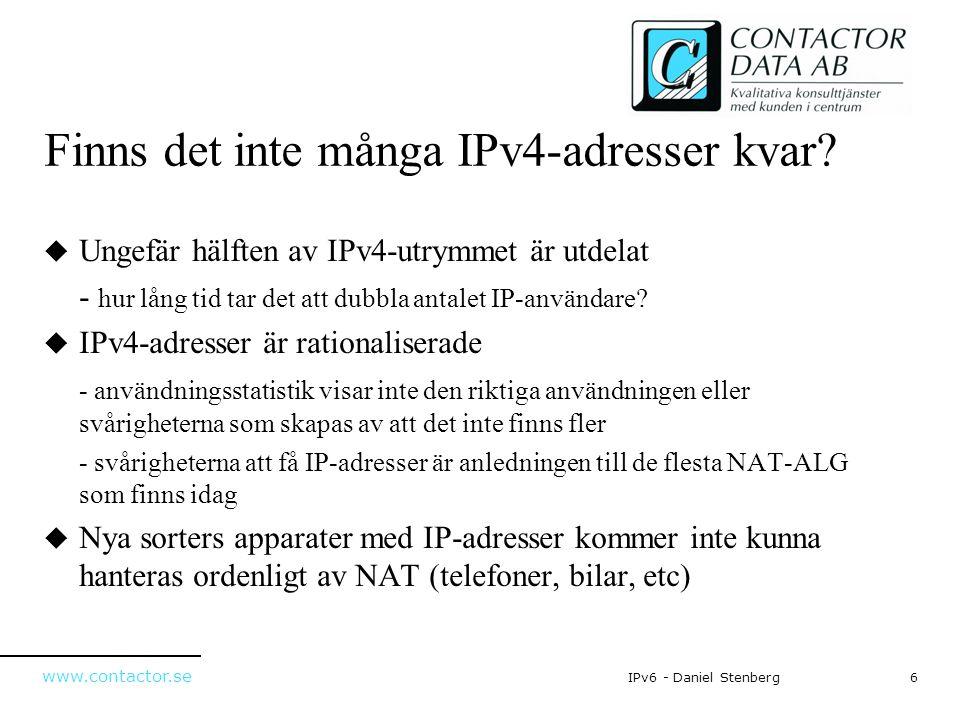 www.contactor.se 6IPv6 - Daniel Stenberg Finns det inte många IPv4-adresser kvar?  Ungefär hälften av IPv4-utrymmet är utdelat - hur lång tid tar det