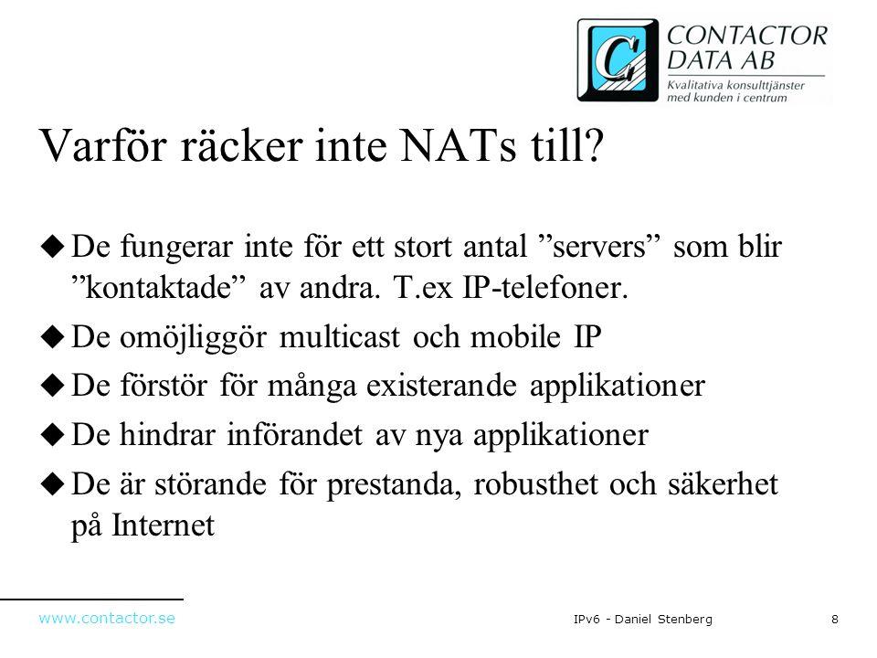 """www.contactor.se 8IPv6 - Daniel Stenberg Varför räcker inte NATs till?  De fungerar inte för ett stort antal """"servers"""" som blir """"kontaktade"""" av andra"""