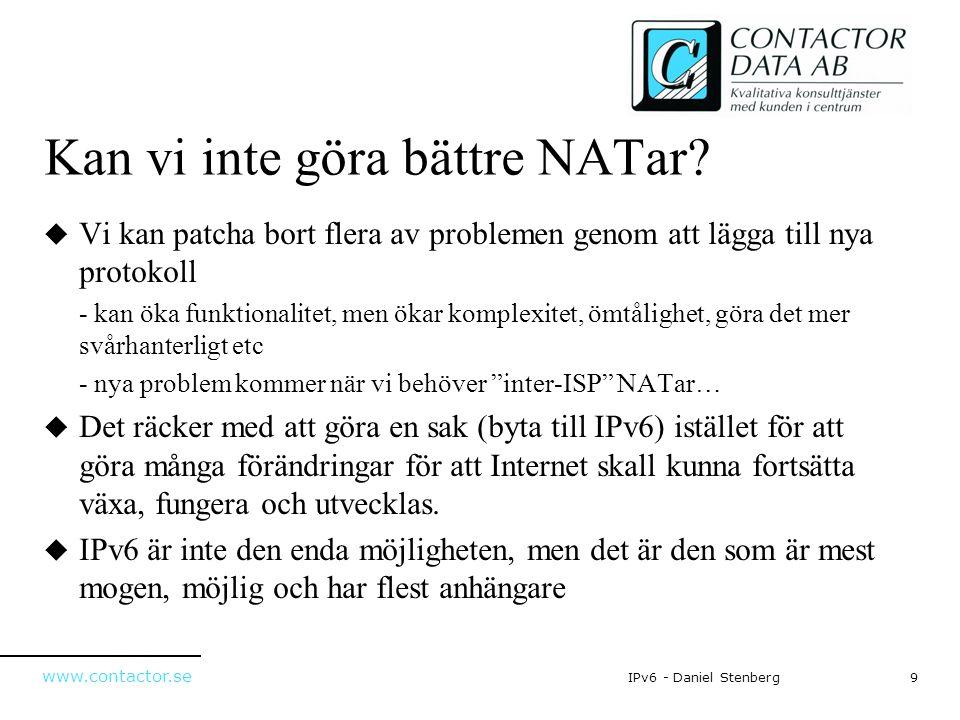 www.contactor.se 9IPv6 - Daniel Stenberg Kan vi inte göra bättre NATar?  Vi kan patcha bort flera av problemen genom att lägga till nya protokoll - k
