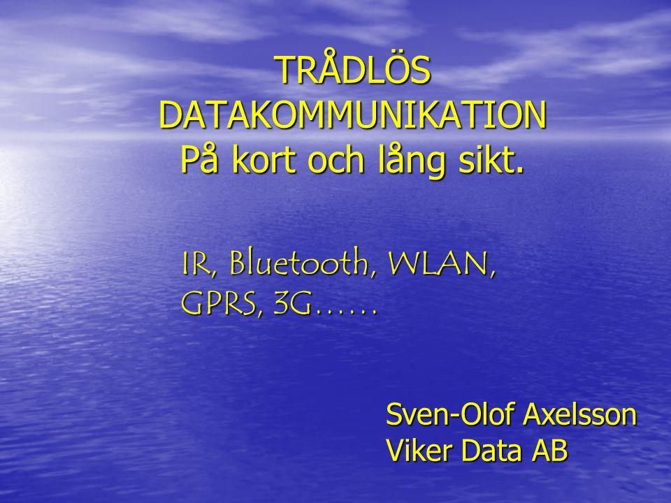 TRÅDLÖS DATAKOMMUNIKATION På kort och lång sikt. IR, Bluetooth, WLAN, GPRS, 3G…… Sven-Olof Axelsson Viker Data AB