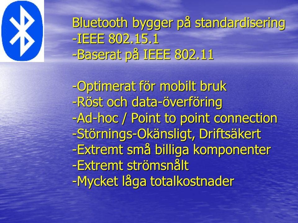 Bluetooth bygger på standardisering -IEEE 802.15.1 -Baserat på IEEE 802.11 -Optimerat för mobilt bruk -Röst och data-överföring -Ad-hoc / Point to poi