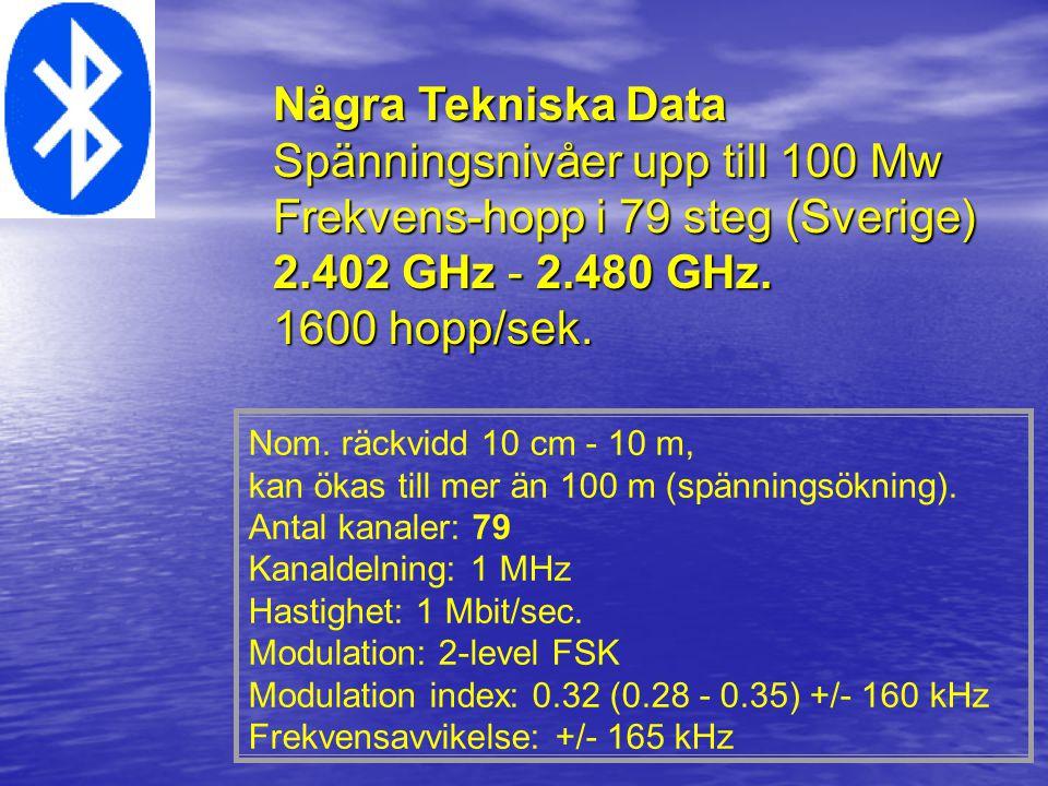 Nom. räckvidd 10 cm - 10 m, kan ökas till mer än 100 m (spänningsökning). Antal kanaler: 79 Kanaldelning: 1 MHz Hastighet: 1 Mbit/sec. Modulation: 2-l
