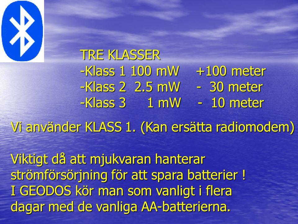 TRE KLASSER -Klass 1 100 mW +100 meter -Klass 2 2.5 mW - 30 meter -Klass 3 1 mW - 10 meter Vi använder KLASS 1. (Kan ersätta radiomodem) Viktigt då at