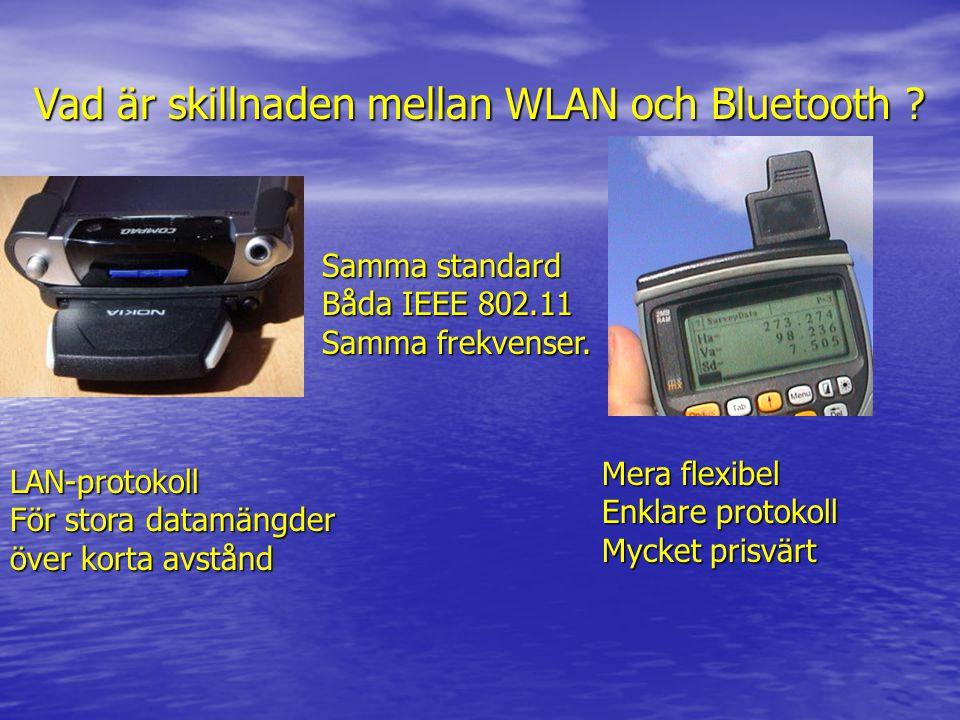 Vad är skillnaden mellan WLAN och Bluetooth ? Samma standard Båda IEEE 802.11 Samma frekvenser. LAN-protokoll För stora datamängder över korta avstånd