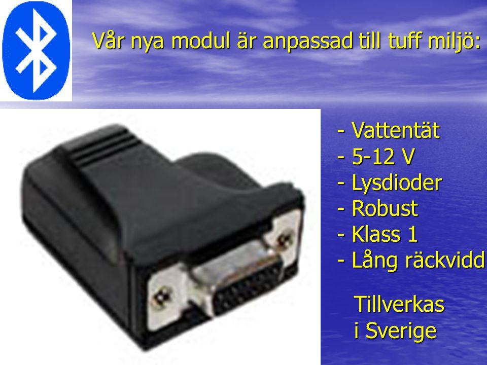 Vår nya modul är anpassad till tuff miljö: - Vattentät - 5-12 V - Lysdioder - Robust - Klass 1 - Lång räckvidd Tillverkas i Sverige