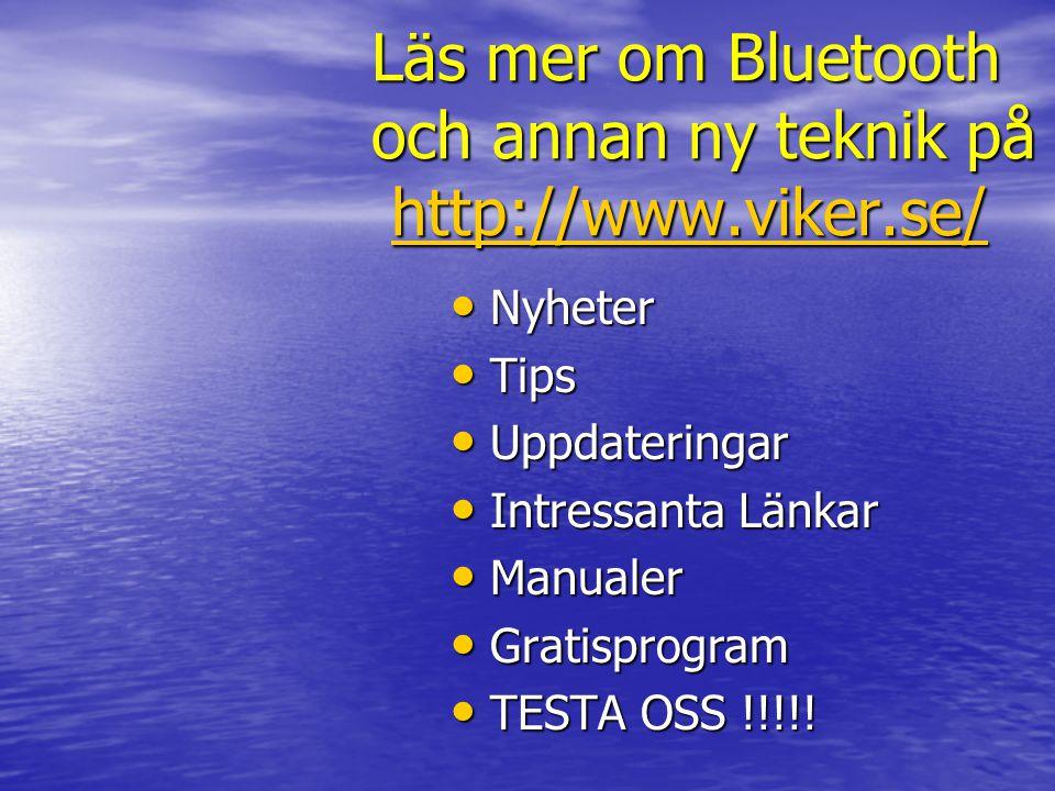 Läs mer om Bluetooth och annan ny teknik på http://www.viker.se/ http://www.viker.se/ • Nyheter • Tips • Uppdateringar • Intressanta Länkar • Manualer