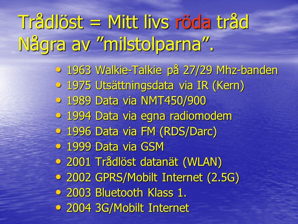 """Trådlöst = Mitt livs röda tråd Några av """"milstolparna"""". • 1963 Walkie-Talkie på 27/29 Mhz-banden • 1975 Utsättningsdata via IR (Kern) • 1989 Data via"""