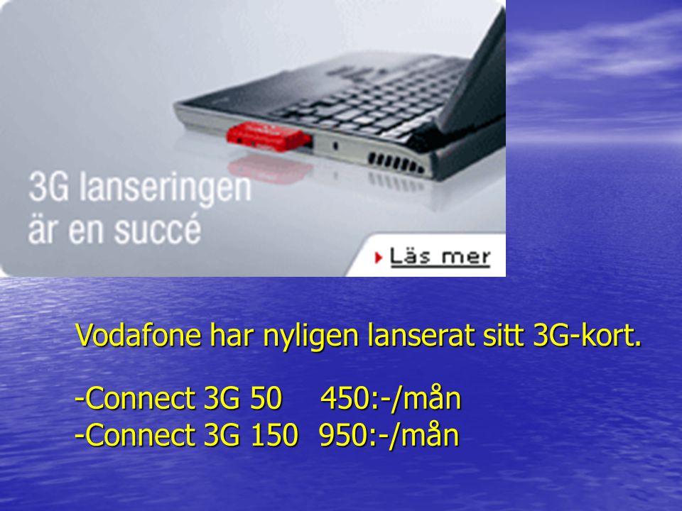 Vodafone har nyligen lanserat sitt 3G-kort. -Connect 3G 50 450:-/mån -Connect 3G 150 950:-/mån