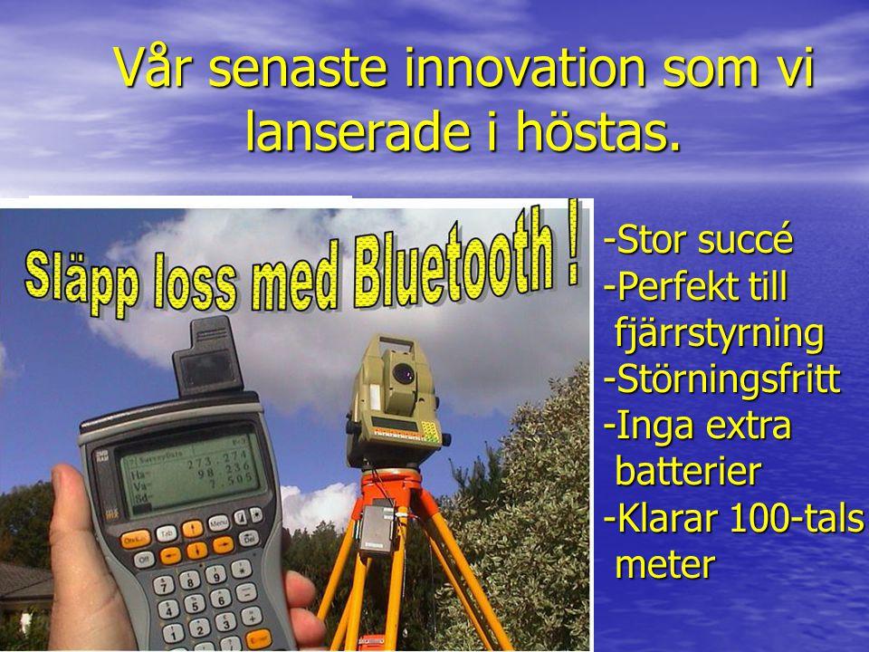 Vår senaste innovation som vi lanserade i höstas. Bluetooth Bluetooth -Stor succé -Perfekt till fjärrstyrning fjärrstyrning-Störningsfritt -Inga extra