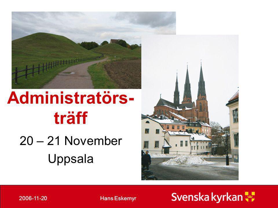 Hans Eskemyr2006-11-20 Administratörs- träff 20 – 21 November Uppsala