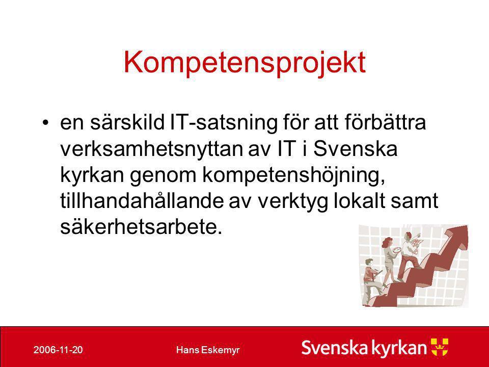 Hans Eskemyr2006-11-20 Verksamhetsnytta • Vad kan jag göra med de verktyg jag redan har på skrivbordet • Var och hur finns kunskap att hämta • Vad gör jag om jag fått virus I datorn .