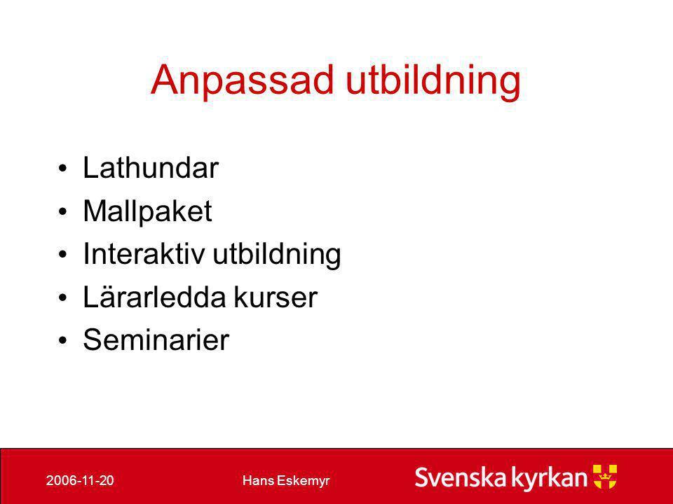 Hans Eskemyr2006-11-20 Metoder • Seminarier • Workshops • Interaktiva utbildningar • Lathundar on line • Mer…