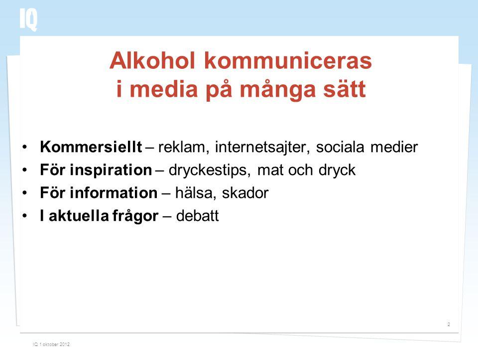 Alkohol kommuniceras i media på många sätt •Kommersiellt – reklam, internetsajter, sociala medier •För inspiration – dryckestips, mat och dryck •För i