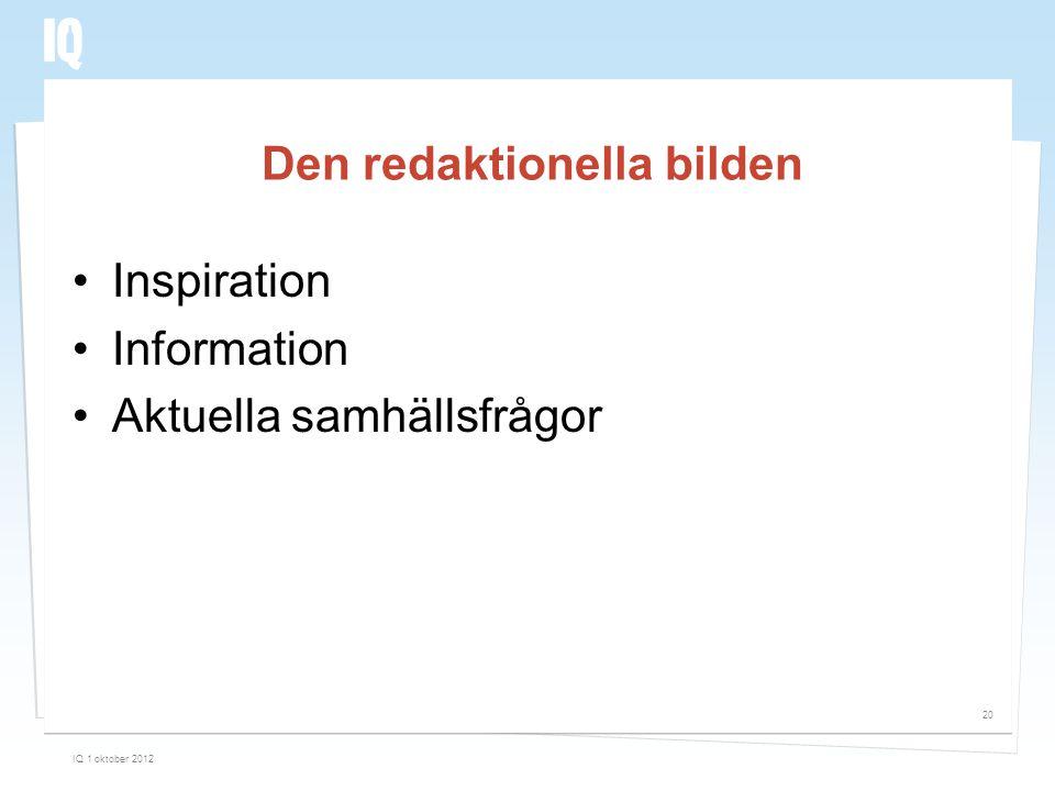 Den redaktionella bilden •Inspiration •Information •Aktuella samhällsfrågor IQ 1 oktober 2012 20