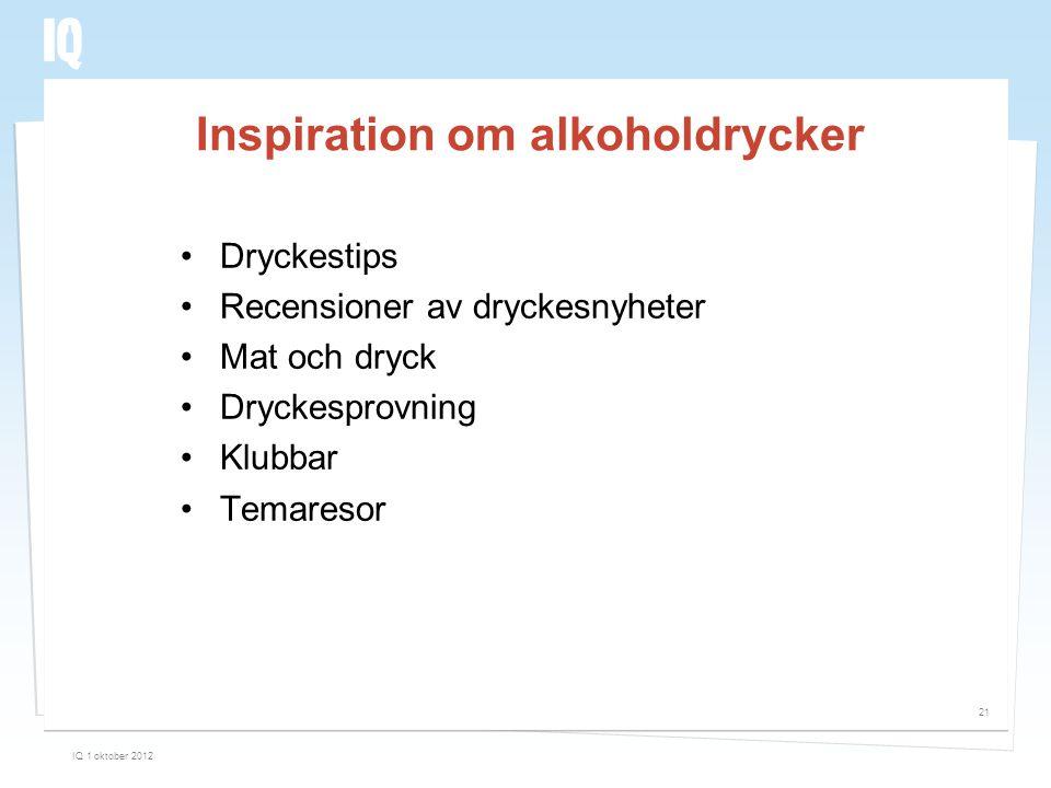 Inspiration om alkoholdrycker •Dryckestips •Recensioner av dryckesnyheter •Mat och dryck •Dryckesprovning •Klubbar •Temaresor IQ 1 oktober 2012 21