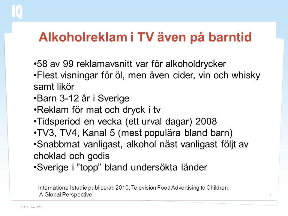 Alkoholreklam i TV även på barntid IQ 1 oktober 2012 7 •58 av 99 reklamavsnitt var för alkoholdrycker •Flest visningar för öl, men även cider, vin och