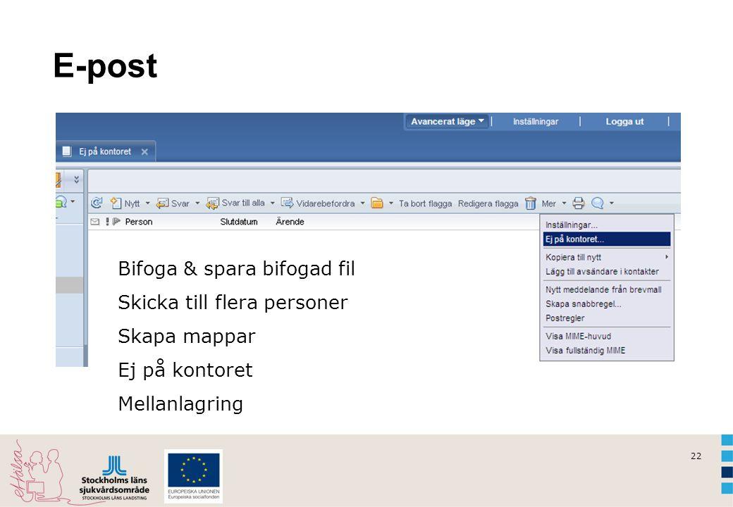 22 E-post Bifoga & spara bifogad fil Skicka till flera personer Skapa mappar Ej på kontoret Mellanlagring