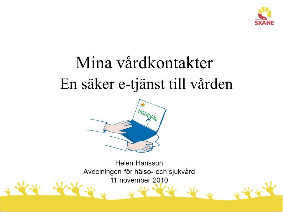 Mina vårdkontakter En säker e-tjänst till vården Helen Hansson Avdelningen för hälso- och sjukvård 11 november 2010