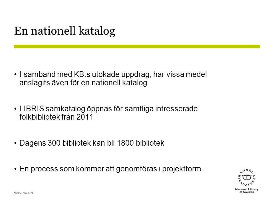Sidnummer 3 En nationell katalog •I samband med KB:s utökade uppdrag, har vissa medel anslagits även för en nationell katalog •LIBRIS samkatalog öppna