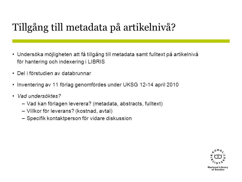 Tillgång till metadata på artikelnivå? •Undersöka möjligheten att få tillgång till metadata samt fulltext på artikelnivå för hantering och indexering
