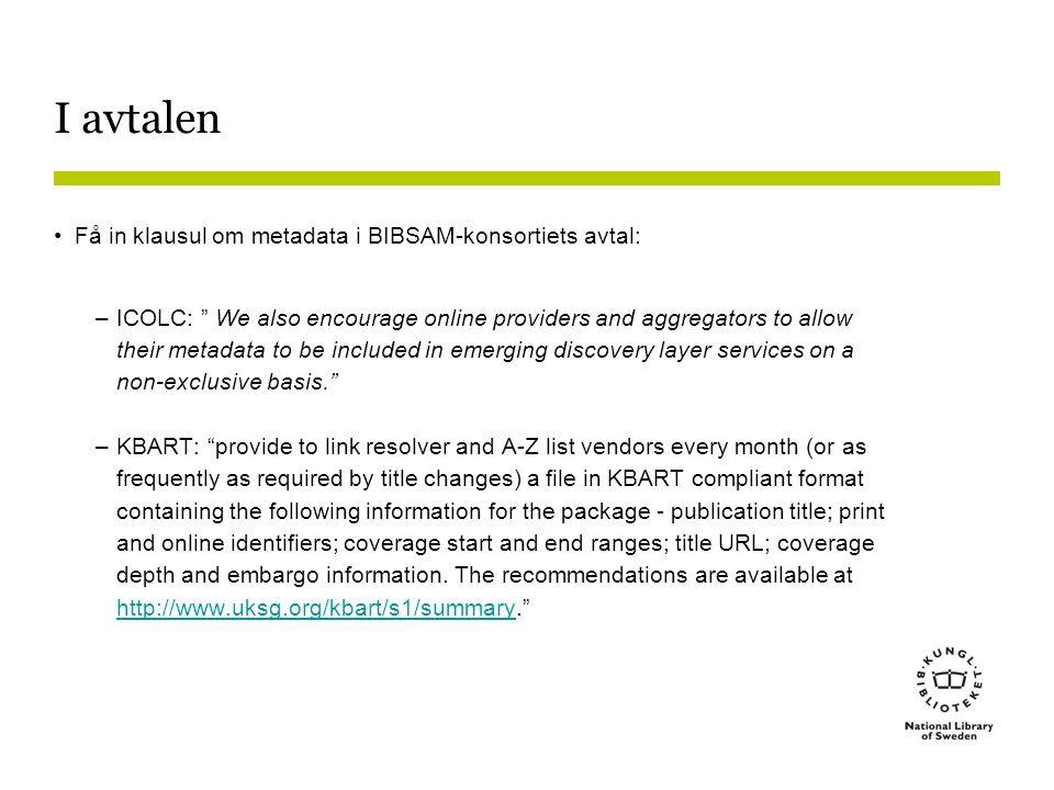 "I avtalen •Få in klausul om metadata i BIBSAM-konsortiets avtal: –ICOLC: "" We also encourage online providers and aggregators to allow their metadata"