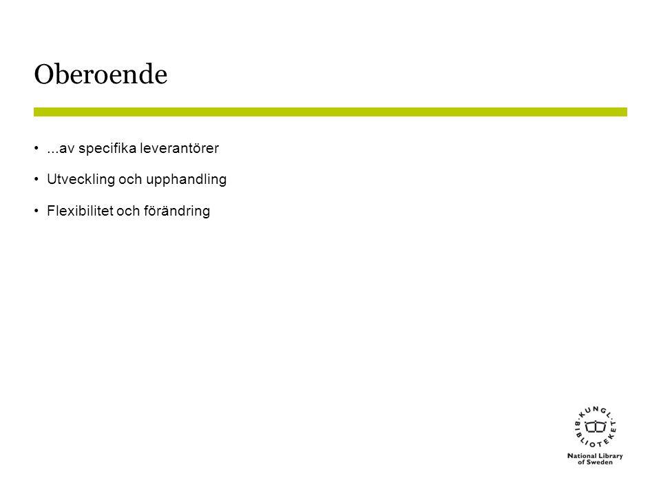 Oberoende •...av specifika leverantörer •Utveckling och upphandling •Flexibilitet och förändring