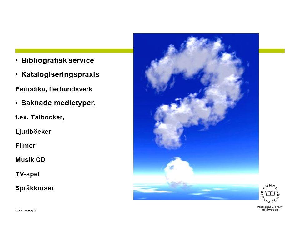 Sidnummer 7 •Bibliografisk service •Katalogiseringspraxis Periodika, flerbandsverk •Saknade medietyper, t.ex. Talböcker, Ljudböcker Filmer Musik CD TV