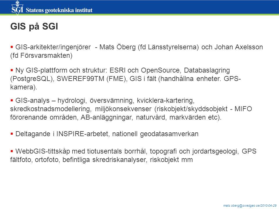 mats.oberg@swedgeo.se/2010-04-29 GIS på SGI  GIS-arkitekter/ingenjörer - Mats Öberg (fd Länsstyrelserna) och Johan Axelsson (fd Försvarsmakten)  Ny