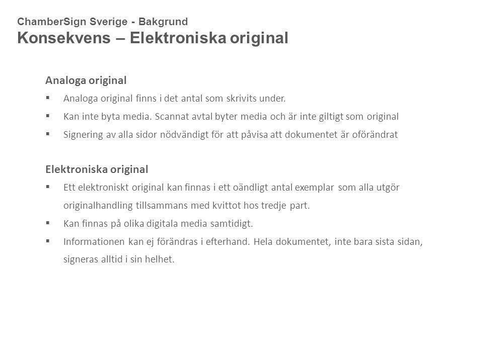 ChamberSign Sverige - Bakgrund Konsekvens – Elektroniska original Analoga original  Analoga original finns i det antal som skrivits under.  Kan inte