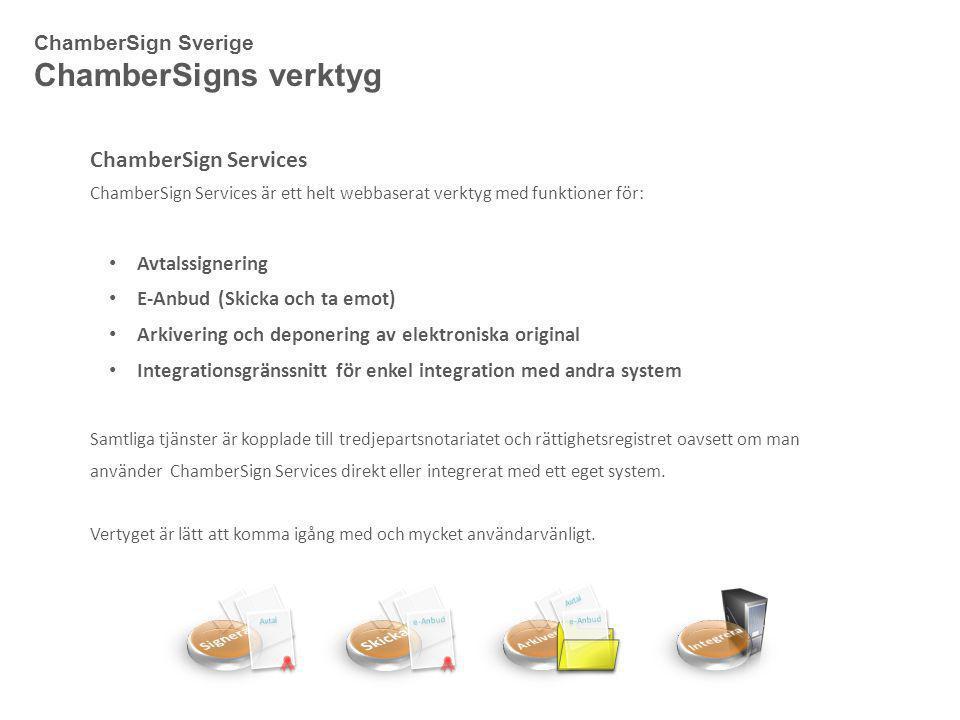 ChamberSign Sverige ChamberSigns verktyg ChamberSign Services ChamberSign Services är ett helt webbaserat verktyg med funktioner för: • Avtalssignerin