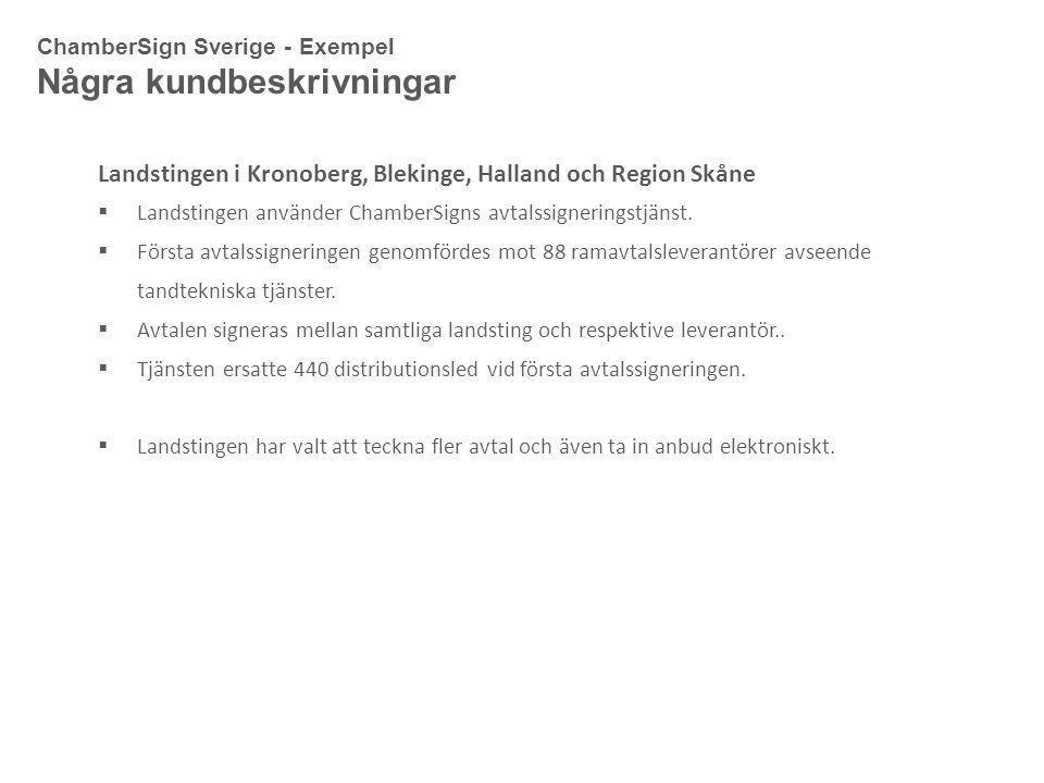 ChamberSign Sverige - Exempel Några kundbeskrivningar Landstingen i Kronoberg, Blekinge, Halland och Region Skåne  Landstingen använder ChamberSigns avtalssigneringstjänst.