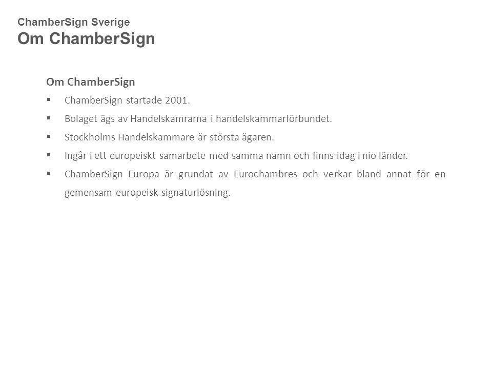 Om ChamberSign  ChamberSign startade 2001.  Bolaget ägs av Handelskamrarna i handelskammarförbundet.  Stockholms Handelskammare är största ägaren.
