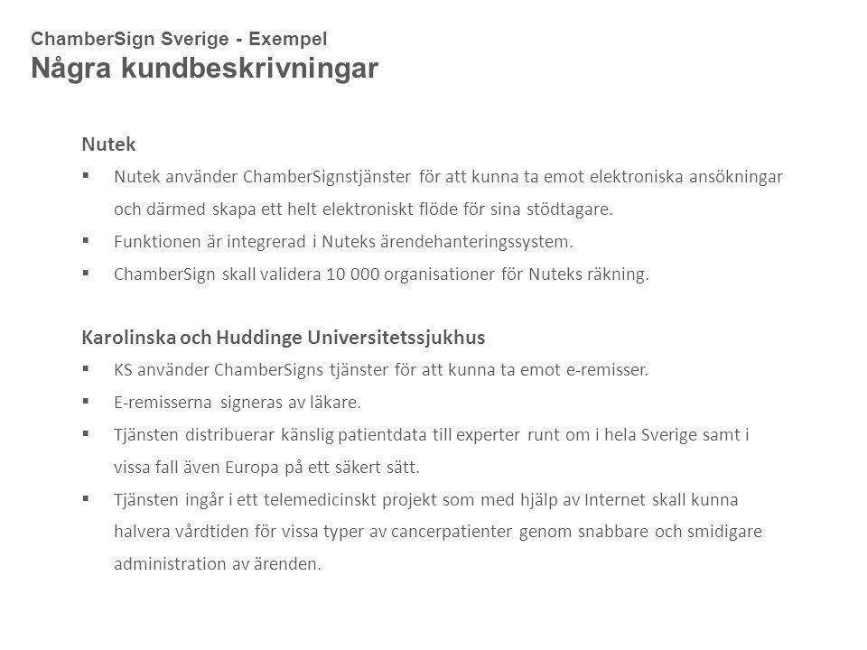 ChamberSign Sverige - Exempel Några kundbeskrivningar Nutek  Nutek använder ChamberSignstjänster för att kunna ta emot elektroniska ansökningar och därmed skapa ett helt elektroniskt flöde för sina stödtagare.