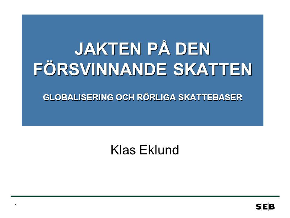 1 JAKTEN PÅ DEN FÖRSVINNANDE SKATTEN GLOBALISERING OCH RÖRLIGA SKATTEBASER Klas Eklund