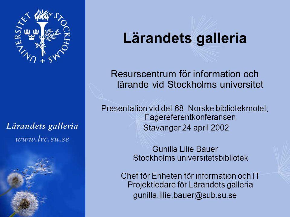 Lärandets galleria Resurscentrum för information och lärande vid Stockholms universitet Presentation vid det 68.