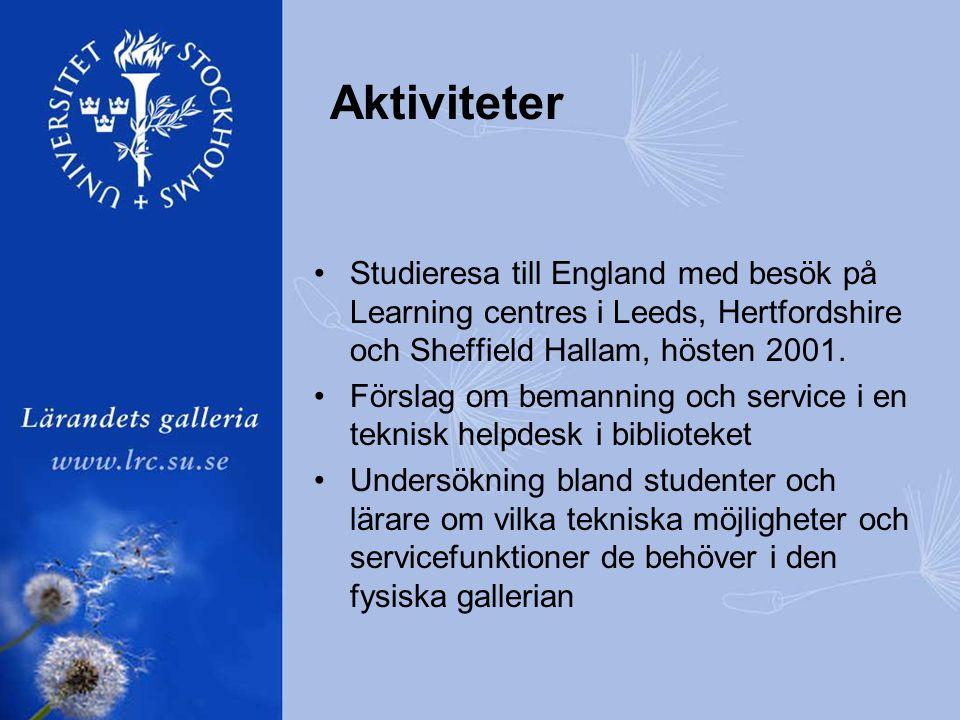 Aktiviteter •Studieresa till England med besök på Learning centres i Leeds, Hertfordshire och Sheffield Hallam, hösten 2001.